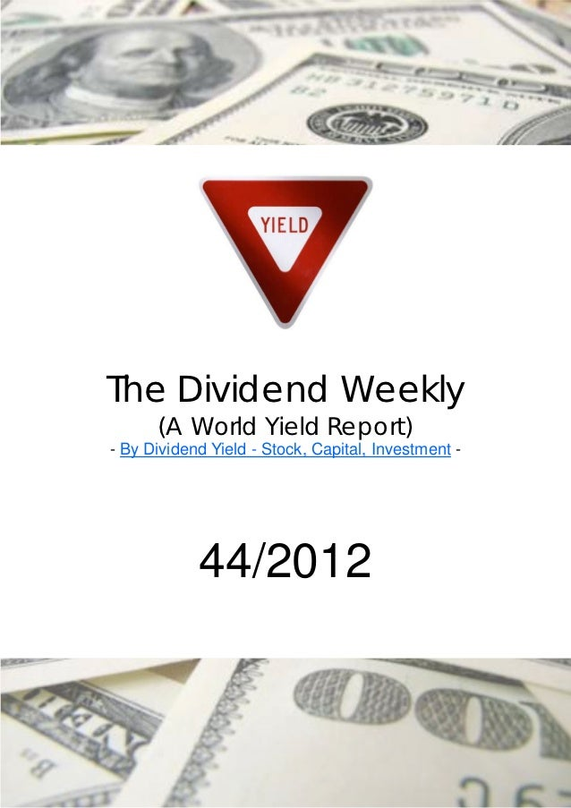The Dividend Weekly      (A World Yield Report)- By Dividend Yield - Stock, Capital, Investment -            44/2012