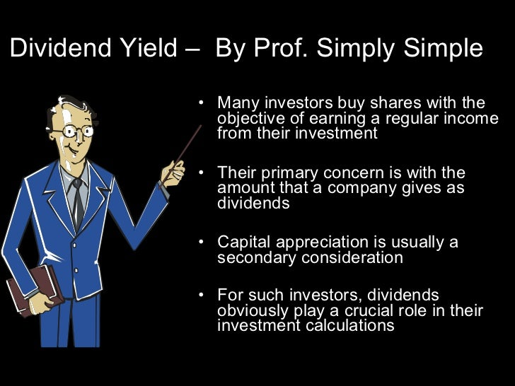 Dividend Yield –  By Prof. Simply Simple <ul><li>Many investors buy shares with the objective of earning a regular income ...