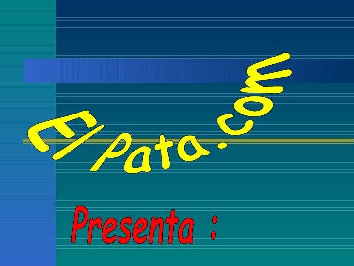 El Pata.com Presenta :
