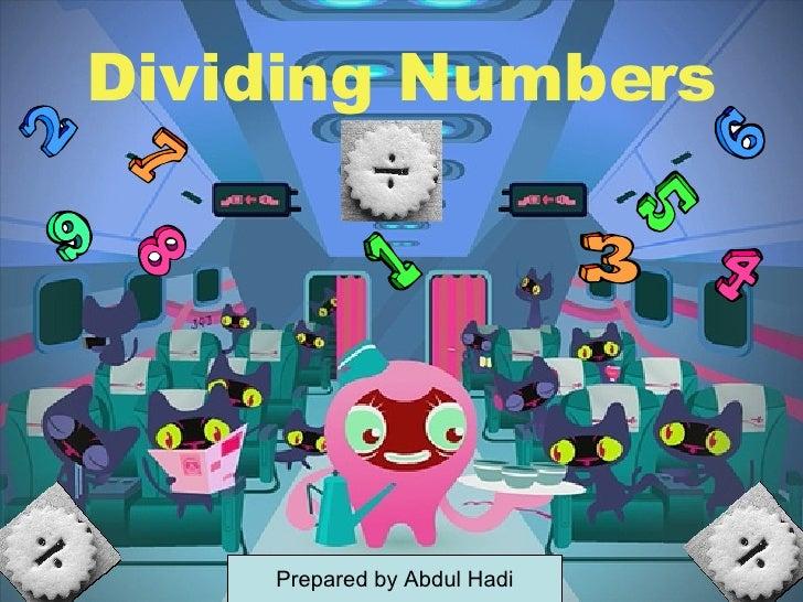 Dividing Numbers Prepared by Abdul Hadi
