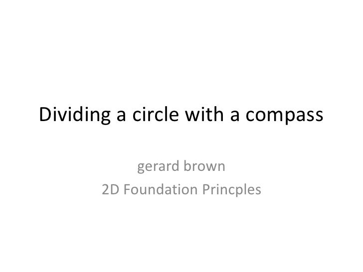 Dividing a circle with a compass<br />gerard brown<br />2D Foundation Princples<br />