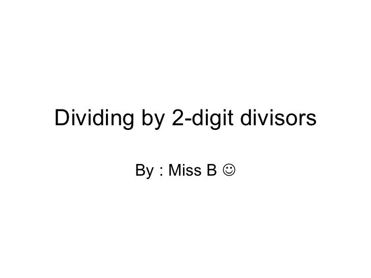 Dividing by 2-digit divisors By : Miss B  