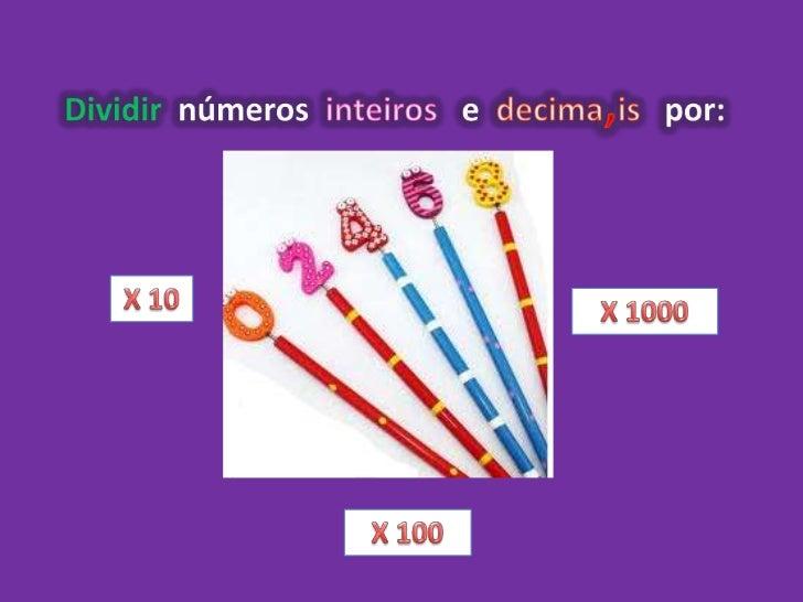 Dividir números inteiros e números decimais por     10      100  -  1000