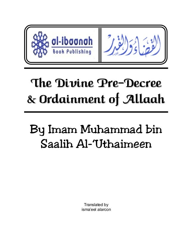 The Divine Pre-Decree & Ordainment of Allaah By Imam Muhammad bin Saalih Al-'Uthaimeen  Translated by isma'eel alarcon