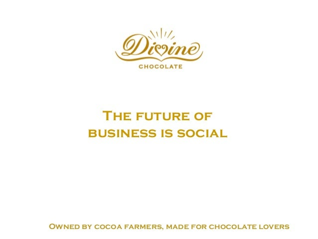 Owned by cocoa farmers, made for chocolate lovers The future of business is social