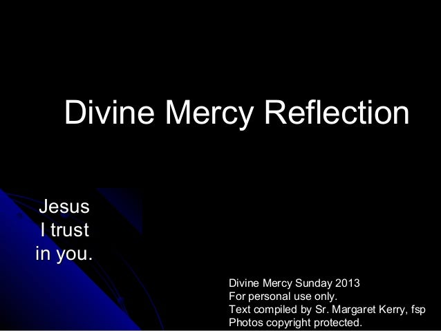 Divine Mercy Reflection Jesus I trustin you.             Divine Mercy Sunday 2013             For personal use only.      ...