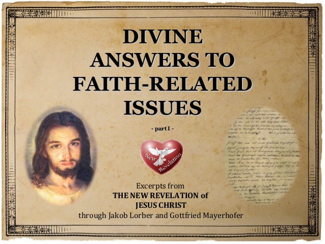 DIVINE ANSWERS TOFAITH-RELATED    ISSUES                   - part I -               Excerpts from         THE NEW REVELATI...