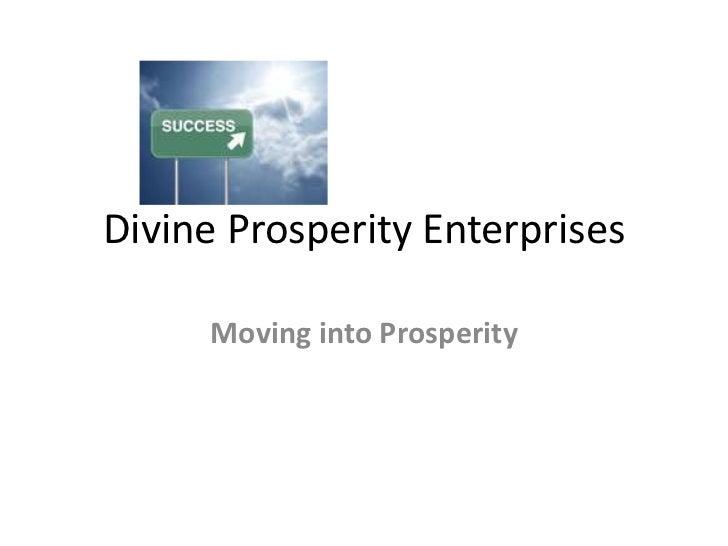 Divine Prosperity Enterprises     Moving into Prosperity