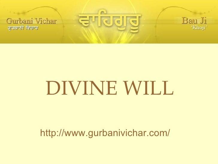 <ul><li>DIVINE WILL </li></ul><ul><li>http://www.gurbanivichar.com/ </li></ul>
