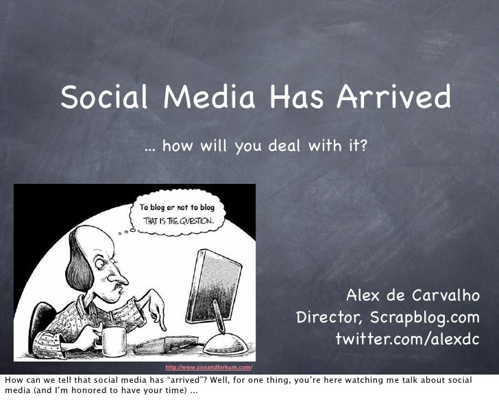 Social Media Has Arrived                                  ... how will you deal with it?                                  ...