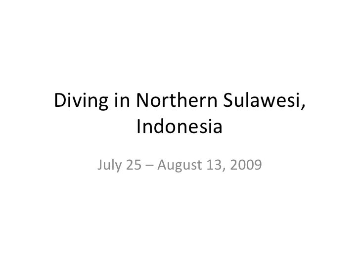 Diving in Northern Sulawesi,          Indonesia    July 25 – August 13, 2009