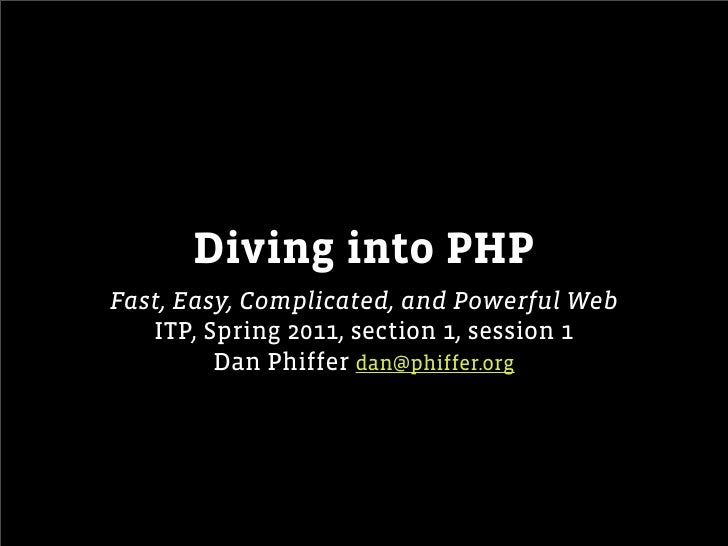 Diving into PHPFast, Easy, Complicated, and Powerful Web   ITP, Spring 2011, section 1, session 1         Dan Phiffer dan@...