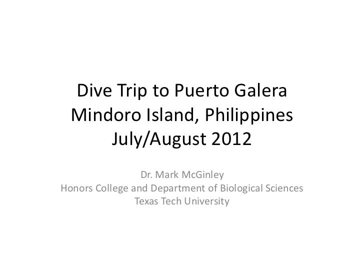 Dive Trip to Puerto Galera  Mindoro Island, Philippines      July/August 2012                 Dr. Mark McGinleyHonors Coll...