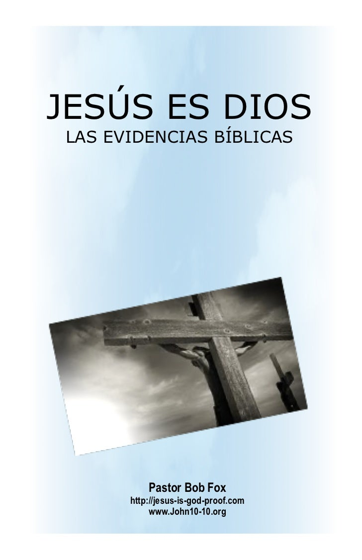 JESÚS ES DIOSLAS EVIDENCIAS BÍBLICAS          Pastor Bob Fox      http://jesus-is-god-proof.com           www.John10-10.org