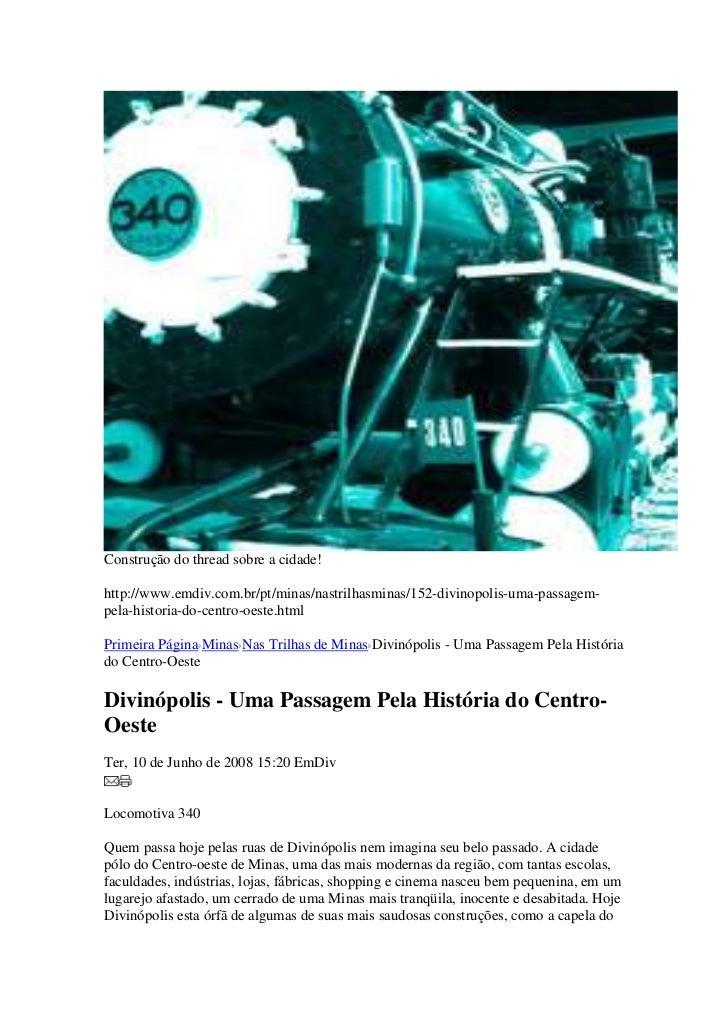 Construção do thread sobre a cidade!http://www.emdiv.com.br/pt/minas/nastrilhasminas/152-divinopolis-uma-passagem-pela-his...