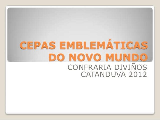 CEPAS EMBLEMÁTICAS    DO NOVO MUNDO      CONFRARIA DIVIÑOS        CATANDUVA 2012