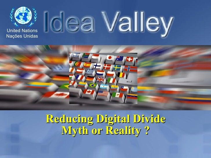 United Nations Nações Unidas                      Reducing Digital Divide                    Myth or Reality ?