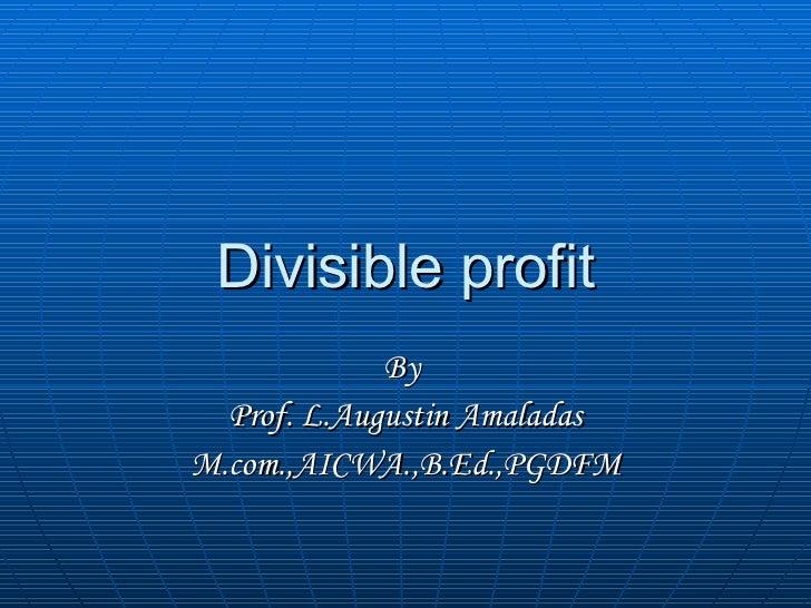 Divisible profit By  Prof. L.Augustin Amaladas M.com.,AICWA.,B.Ed.,PGDFM
