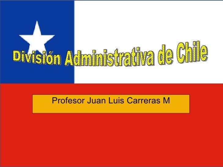 Profesor Juan Luis Carreras M División Administrativa de Chile