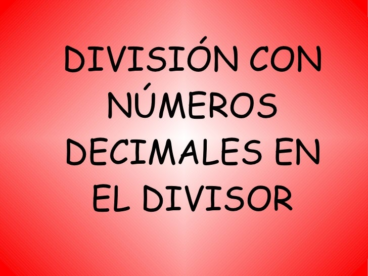 DIVISIÓN CON NÚMEROS DECIMALES EN EL DIVISOR