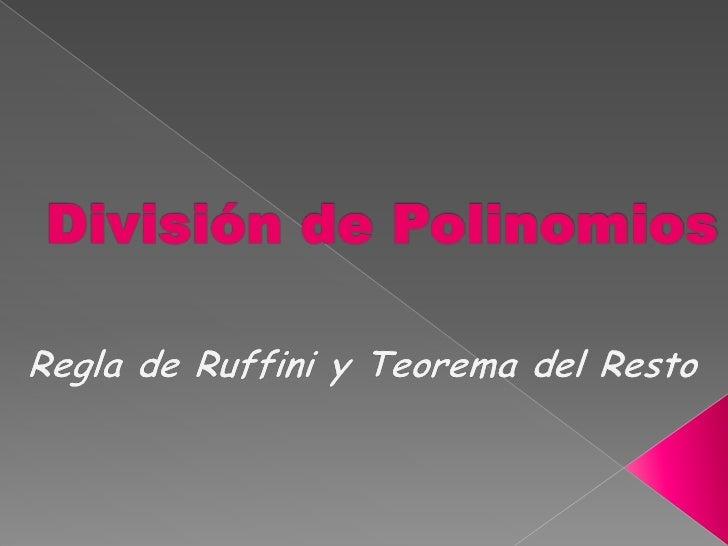 División de Polinomios<br />Regla de Ruffini y Teorema del Resto<br />