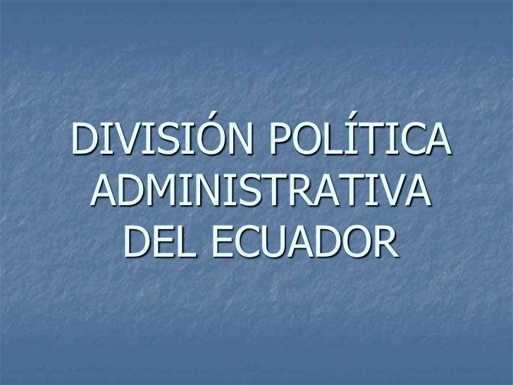 DIVISIÓN POLÍTICA ADMINISTRATIVA  DEL ECUADOR
