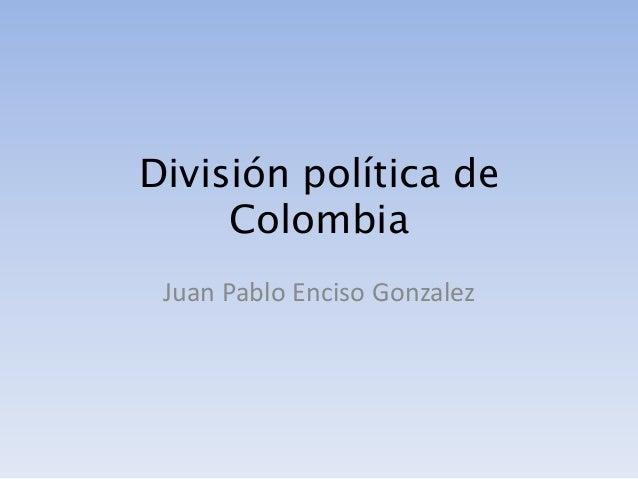 División política de Colombia Juan Pablo Enciso Gonzalez