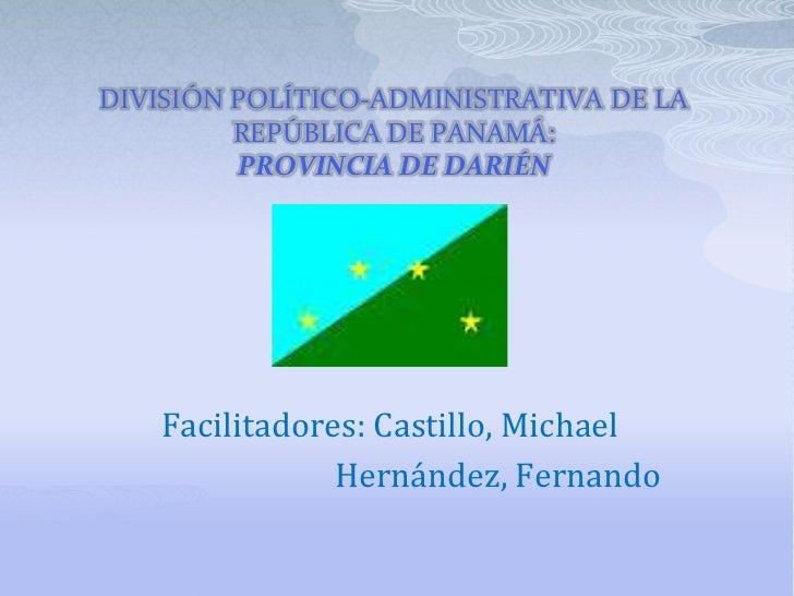 DIVISIÓN POLÍTICO-ADMINISTRATIVA DE LA REPÚBLICA DE PANAMÁ: PROVINCIA DE DARIÉN<br />Facilitadores: Castillo, Michael<br /...