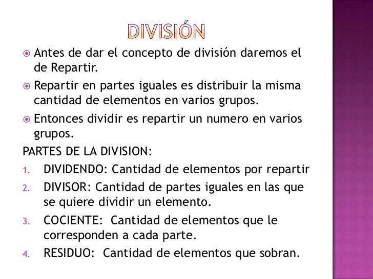 División<br />Antes de dar el concepto de división daremos el de Repartir.<br />Repartir en partes iguales es distribuir l...