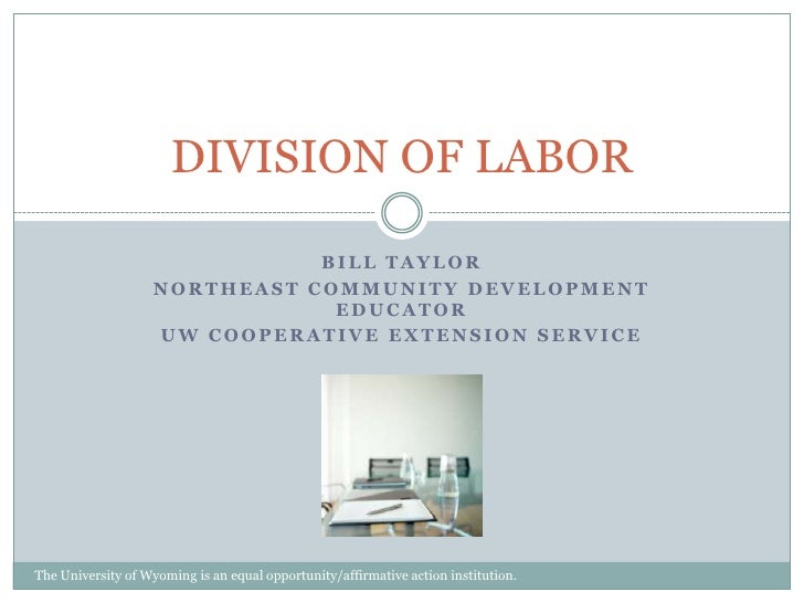 Bill Taylor<br />Northeast Community Development Educator<br />UW Cooperative Extension Service<br />DIVISION OF LABOR<br ...
