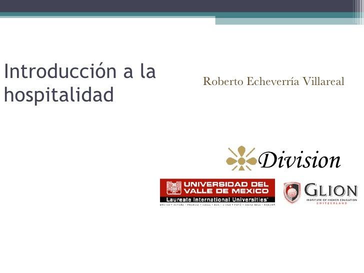 Introducción a la hospitalidad <ul><li>Division Cuartos </li></ul>Roberto Echeverría Villareal