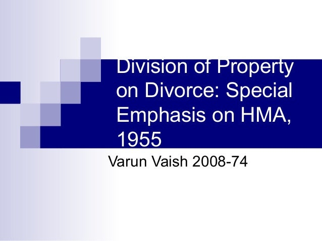Division of Property on Divorce: Special Emphasis on HMA, 1955 Varun Vaish 2008-74