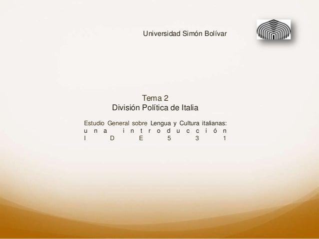 Universidad Simón Bolívar                  Tema 2         División Política de ItaliaEstudio General sobre Lengua y Cultur...