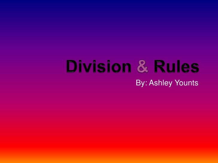 Division & Rules<br />By: Ashley Younts<br />