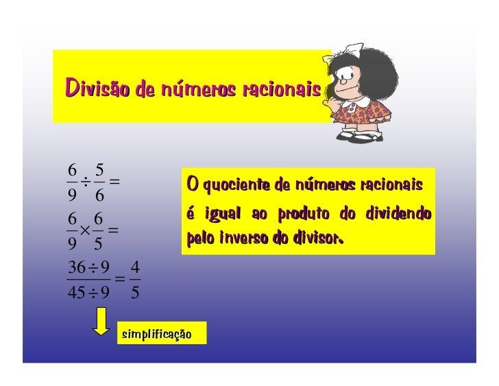 Divisão de números racionais   65                  O quociente de números racionais  ÷= 96                  é igual ao pro...