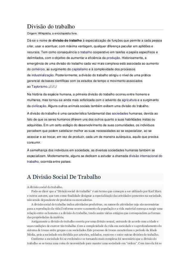 Divisão do trabalhoOrigem: Wikipédia, a enciclopédia livre.Dá-se o nome de divisão do trabalho à especialização de funções...