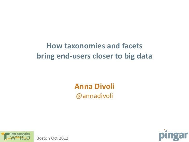 How taxonomies and facetsbring end-users closer to big data                  Anna Divoli                  @annadivoliBosto...