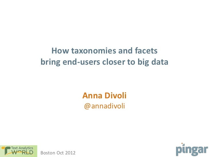 How taxonomies and facetsbring end-users closer to big data                  Anna Divoli                  @annadivoliBosto...