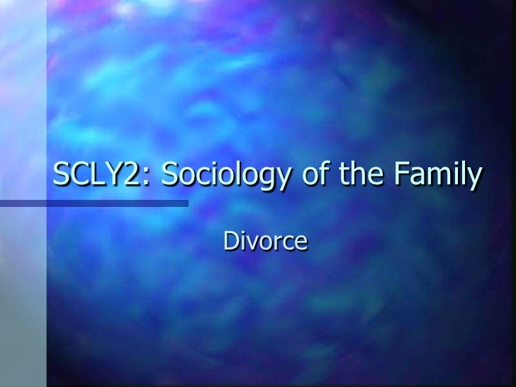 SCLY2: Sociology of the Family<br />Divorce<br />