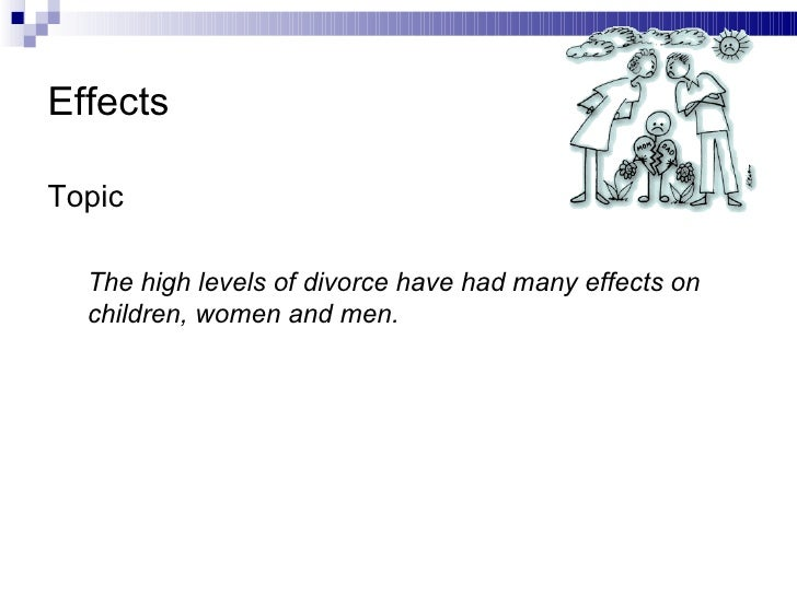 conclusion of cause and effect divorce These are the advantageous effects of increasing divorce rates conclusion: paragraph 7: at the moment cause and effect essay – the causes of divorce.