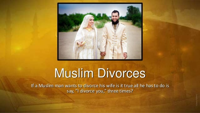 "Muslim Divorces If a Muslim man wants to divorce his wife is it true all he has to do is say, ""I divorce you,"" three times..."