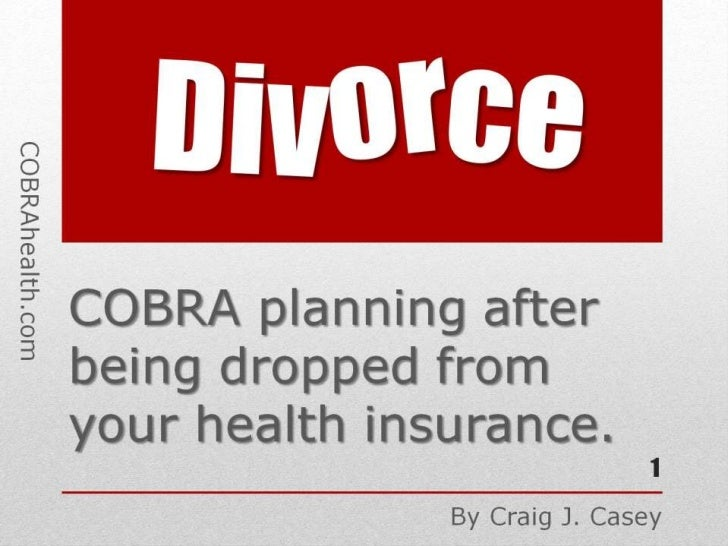 Divorce COBRA planning after being dropped from your health insurance