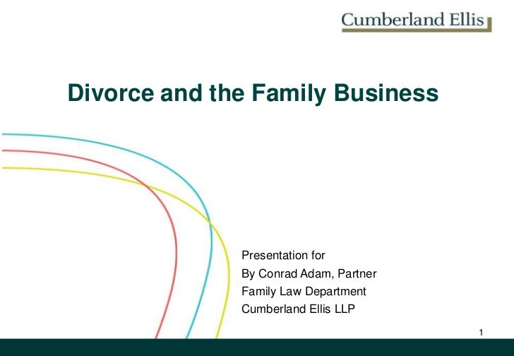 Divorce and the Family Business<br />Presentation for <br />By Conrad Adam, Partner<br />Family Law Department<br />Cumber...