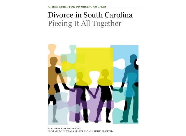 Divorce in South Carolina Piecing It All Together BY STEPHAN FUTERAL, ESQUIRE