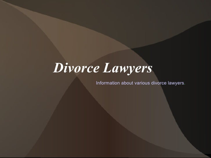 Divorce Lawyers      Information about various divorce lawyers.