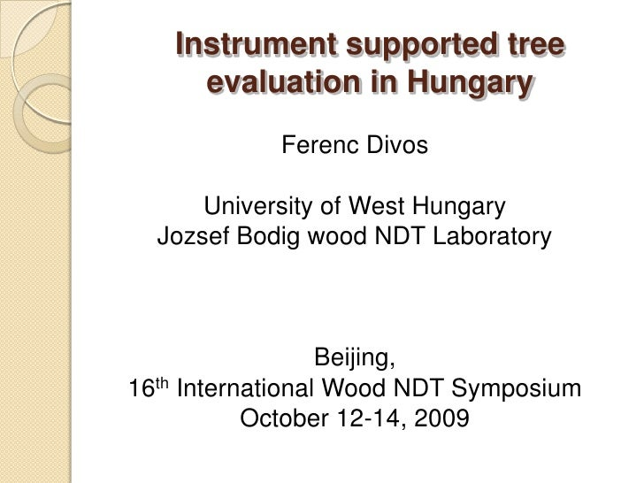 Instrument supported tree evaluation in Hungary<br />Ferenc Divos<br />University of West Hungary<br />Jozsef Bodig wood N...