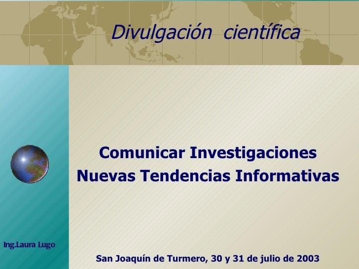 Divulgación  científica Comunicar Investigaciones Nuevas Tendencias Informativas San Joaquín de Turmero, 30 y 31 de julio ...
