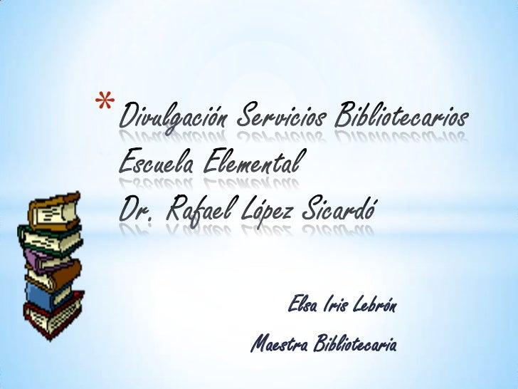 *         Elsa Iris Lebrón    Maestra Bibliotecaria