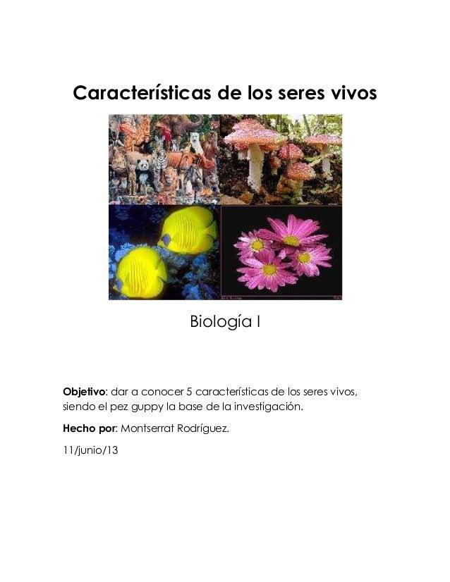 Características de los seres vivosBiología IObjetivo: dar a conocer 5 características de los seres vivos,siendo el pez gup...