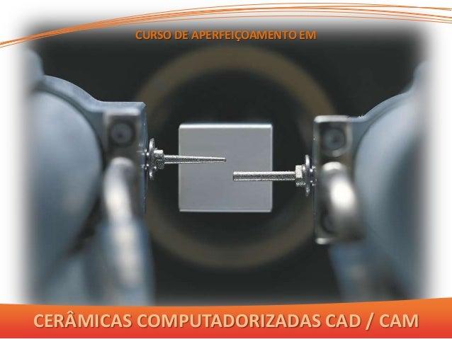 CURSO DE APERFEIÇOAMENTO EMCERÂMICAS COMPUTADORIZADAS CAD / CAM